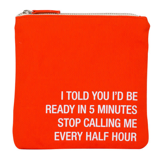 About Face Stop Calling Me Every Half Hour Cosmetic Bag