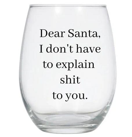 Buffalovely Dear Santa I Don't Have to Explain Sh*t to You Wine Glass