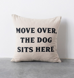 """""""Move Over The Dog Sits Here"""" Pillow"""