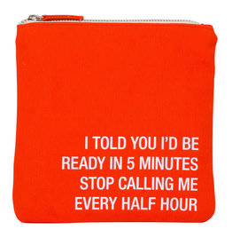 About Face Stop Calling Me Every Half Hour Cosmetic Pouch
