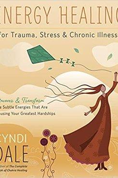 Energy Healing for Trauma, Stress, and Chronic Illness