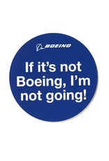 Boeing Sticker - If it's not Boeing, I'm not going!