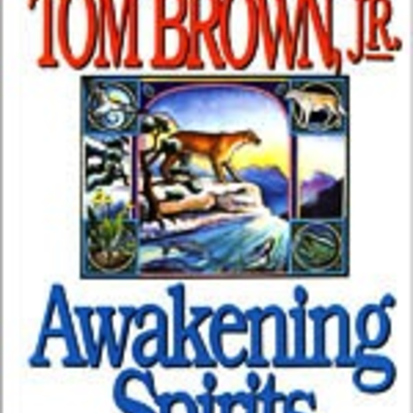 - AWAKENING SPIRITS BY: TOM BROWN, JR.