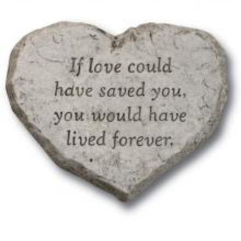 "- MASSARELLIS STONE ""IF LOVE COULD HAVE SAVE YOU…"" GARDEN STONE"