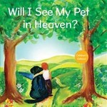 - WILL I SEE MY PET IN HEAVEN? CHILDREN'S EDITION