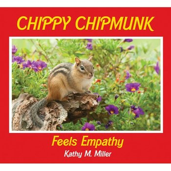 - CHIPPY CHIPMUNK FEELS EMPATHY BY: KATHY M. MILLER