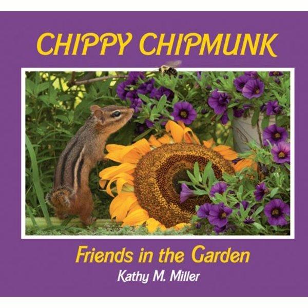 - CHIPPY CHIPMUNK: FRIENDS IN THE GARDEN BY: KATHY M. MILLER