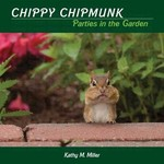 - CHIPPY CHIPMUNK: PARTIES IN THE GARDEN BY: KATHY M. MILLER