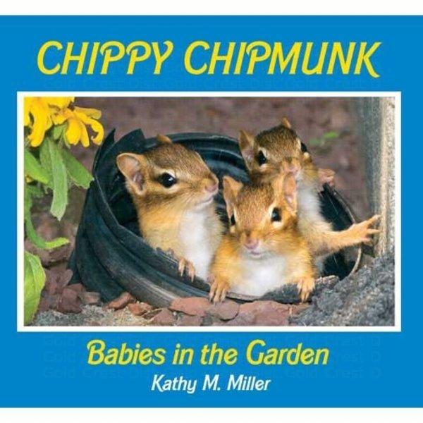 - CHIPPY CHIPMUNK: BABIES IN THE GARDEN BY: KATHY M. MILLER