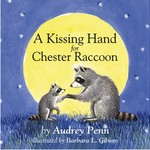 - A KISSING HAND FOR CHESTER RACCOON
