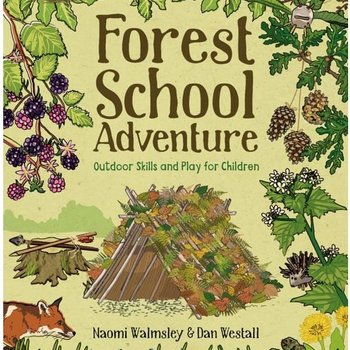 - FOREST SCHOOL ADVENTURE: OUTDOOR SKILLS AND PLAY FOR CHILDREN