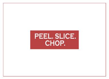 Peel. Slice. Chop.