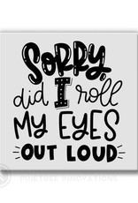 Pinetree Innovations Magnet - Sorry Did I Roll My Eyes