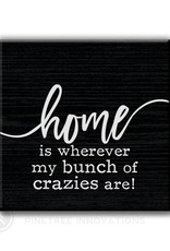 Pinetree Innovations Magnet - Home Is Where My Bunch Of Crazies Are!