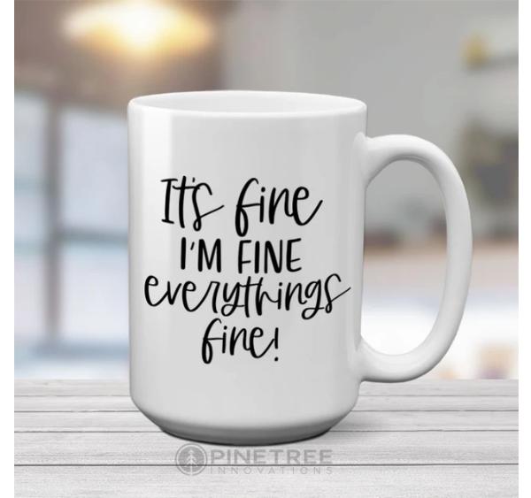 Pinetree Innovations Coffee Mug - It's Fine 15oz