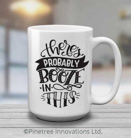 Pinetree Innovations Coffee Mug - There Maybe Booze 15oz