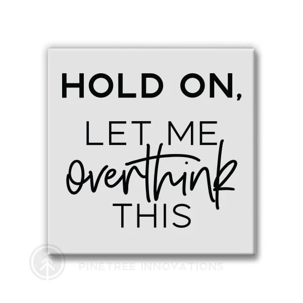Pinetree Innovations Magnet - Hold On, Let Me Overthink