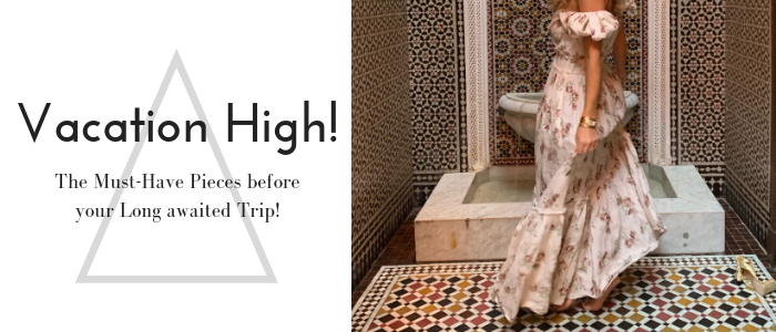 Vacation High! The Must-Have Pieces before your Long awaited Trip!