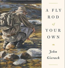 Anglers Book Supply A Fly Rod of Your Own by John Gierach - Hardcover