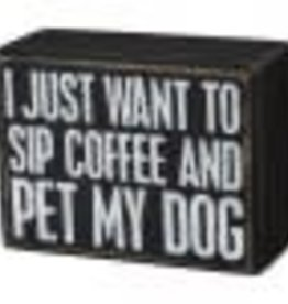 Box Sign - Just Want To Sip Coffee And Pet My Dog