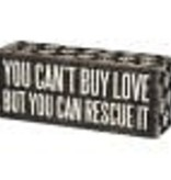 "Box Sign-""You Can't Buy Love But You Can Rescue It"""