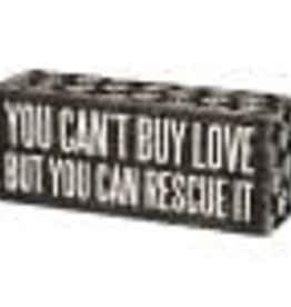 """Box Sign-""""You Can't Buy Love But You Can Rescue It"""""""