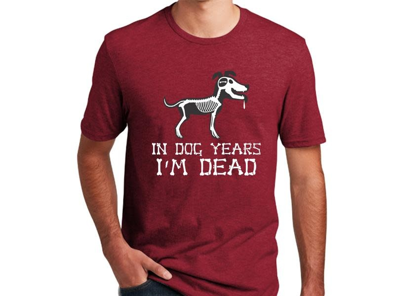 UNISEX T-SHIRT - IN DOG YEARS I'M DEAD