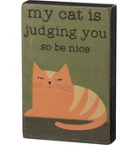 Block Sign - My Cat Is Judging You So Be Nice