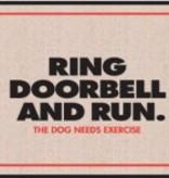 Door Mat - Ring Doorbell & Run The Dog Needs Exercise