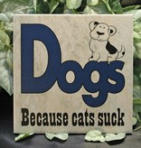 Ceramic Tile - Dogs because cats suck