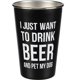 Pint Cup - I Just Want To Drink Beer And Pet My Dog-16oz