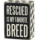 Box Sign - Rescued is my Favorite Breed