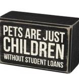 Box Sign - Pet Are Just Children