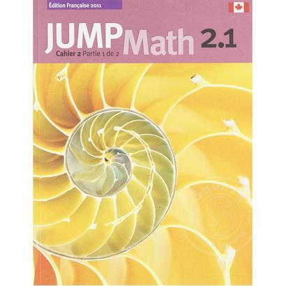 Jump Math Édition Française Jump Math, Cahier de l'élève 2.1