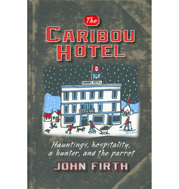 The Caribou Hotel: Hauntings, Hospitality, a Hunter, and the Parrot