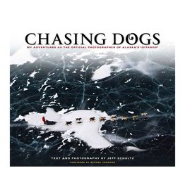 Chasing Dogs: My Adventures as the Official Photographer of Alaska's Iditarod - Schultz, Jeff