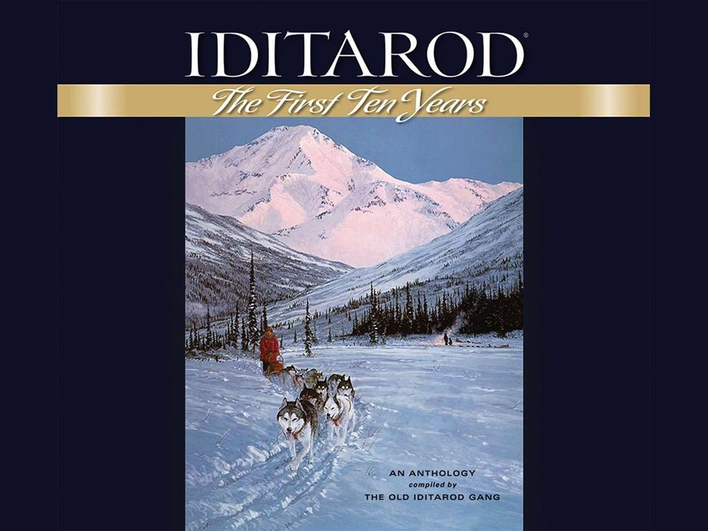 IDITAROD the first ten years - anthology compiled by the Old Iditarod Gang