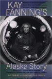 Kay Fanning's Alaska Story - K Fanning