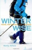 Winter Wise,Travel and Survival in Ice and Snow - Alford, Monty