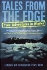 Tales from the Edge: True Adventures in Alaska - Larry Kaniut