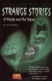 Strange Stories of Alaska - Ferrell, Ed