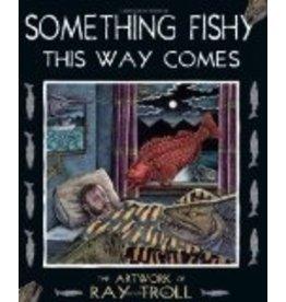 Something Fishy this way comes - Ray Troll