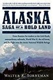 ALASKA, Saga of a Bold Land - Borneman, Walter R.