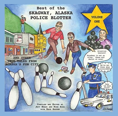 Best of the Skagway, Alaska Police Blotter Vol. 1