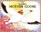 The Alaska Mother Goose - Gill, Shelley & Cartwright, S