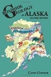 Roadside Geology of Alaska 2nd Ed.- Connor, Cathy & O'Haire, Danie