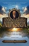 Master of Alaska; saga of Alaska's first Russian Governor, Aleksandr Baranov - Seiler, Roger