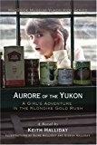 Aurore of the Yukon,a Girl's Adventure in the Klondike Gold Rush, - Halliday, Keith