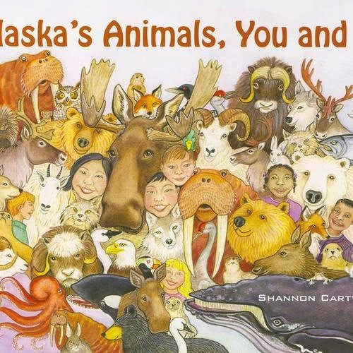 Alaska's Animals, You and I (hc) - Cartwright, Shannon