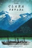 The Clara Nevada: Gold, Greed, Murder and Alaska's Inside Passage - Steven Levi